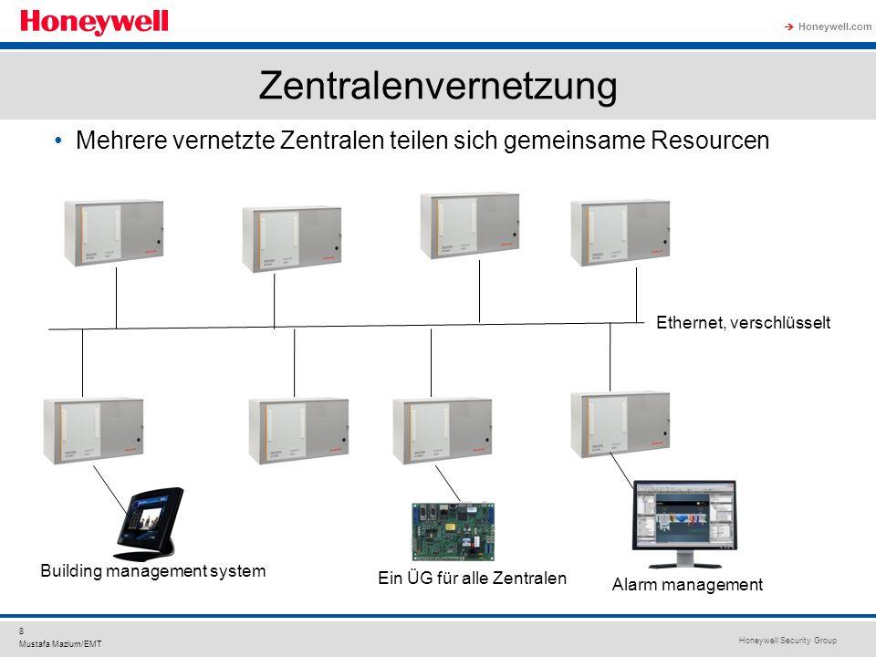 Honeywell Security Group Honeywell.com 8 Mustafa Mazlum/EMT Zentralenvernetzung Mehrere vernetzte Zentralen teilen sich gemeinsame Resourcen Ethernet,