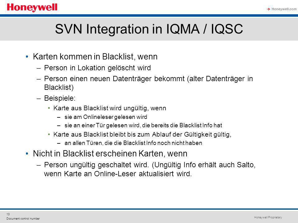 Honeywell Proprietary Honeywell.com 13 Document control number SVN Integration in IQMA / IQSC Karten kommen in Blacklist, wenn –Person in Lokation gel