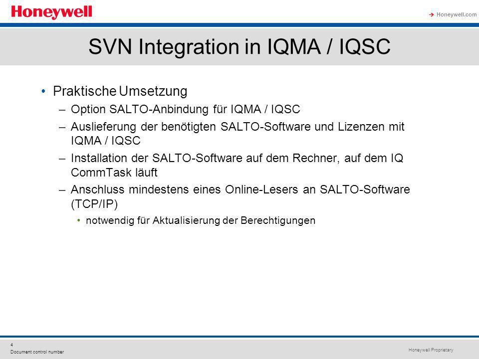 Honeywell Proprietary Honeywell.com 4 Document control number SVN Integration in IQMA / IQSC Praktische Umsetzung –Option SALTO-Anbindung für IQMA / I
