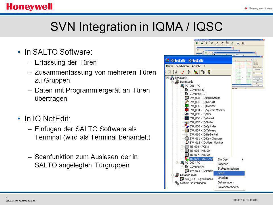 Honeywell Proprietary Honeywell.com 7 Document control number SVN Integration in IQMA / IQSC In SALTO Software: –Erfassung der Türen –Zusammenfassung