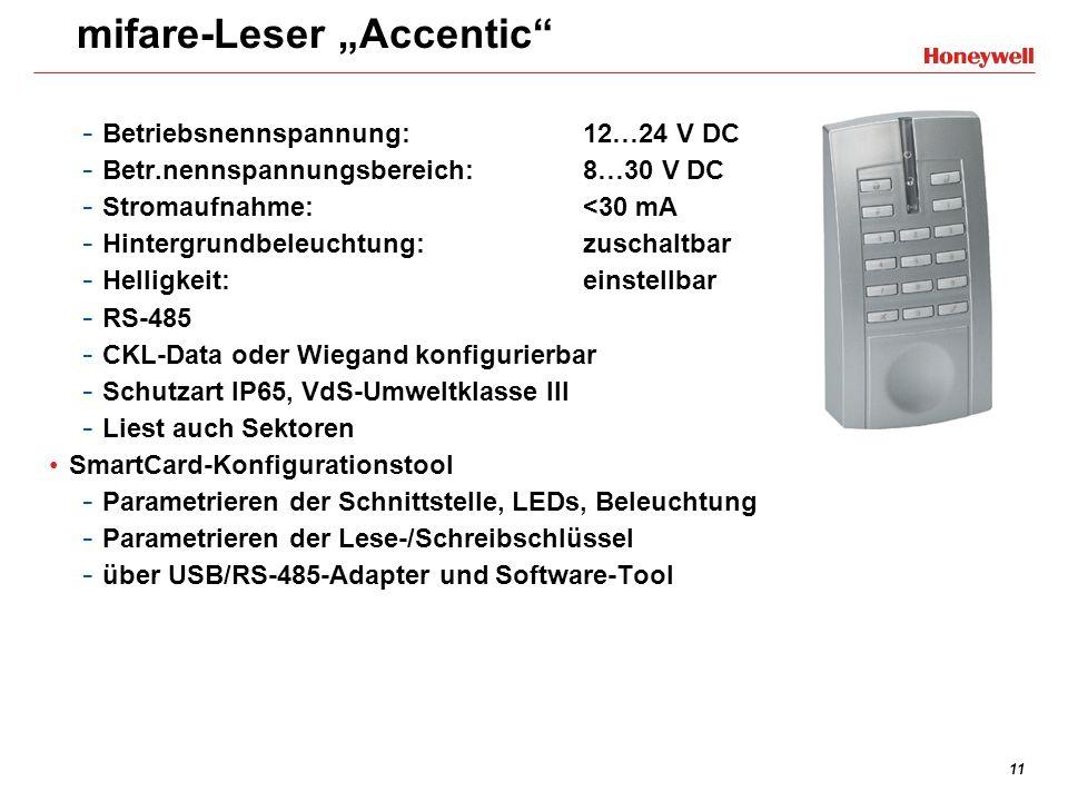 11 mifare-Leser Accentic - Betriebsnennspannung: 12…24 V DC - Betr.nennspannungsbereich: 8…30 V DC - Stromaufnahme: <30 mA - Hintergrundbeleuchtung:zu
