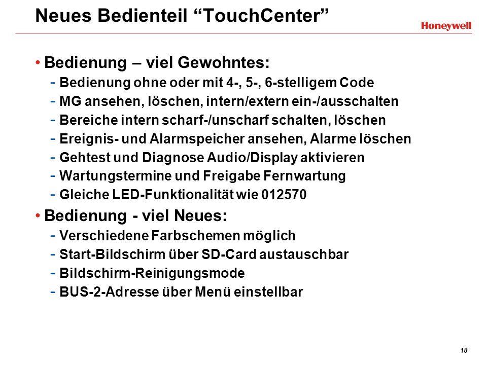 18 Neues Bedienteil TouchCenter Bedienung – viel Gewohntes: - Bedienung ohne oder mit 4-, 5-, 6-stelligem Code - MG ansehen, löschen, intern/extern ei