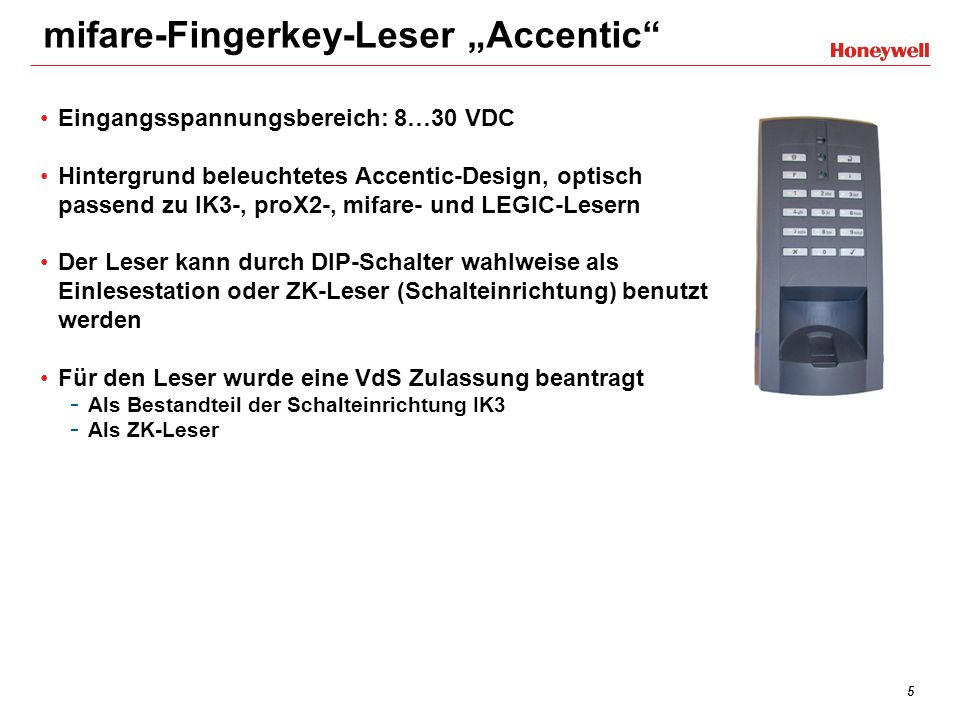 5 mifare-Fingerkey-Leser Accentic Eingangsspannungsbereich: 8…30 VDC Hintergrund beleuchtetes Accentic-Design, optisch passend zu IK3-, proX2-, mifare
