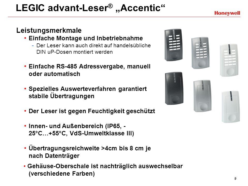 9 LEGIC advant-Leser ® Accentic Leistungsmerkmale Einfache Montage und Inbetriebnahme - Der Leser kann auch direkt auf handelsübliche DIN uP-Dosen mon