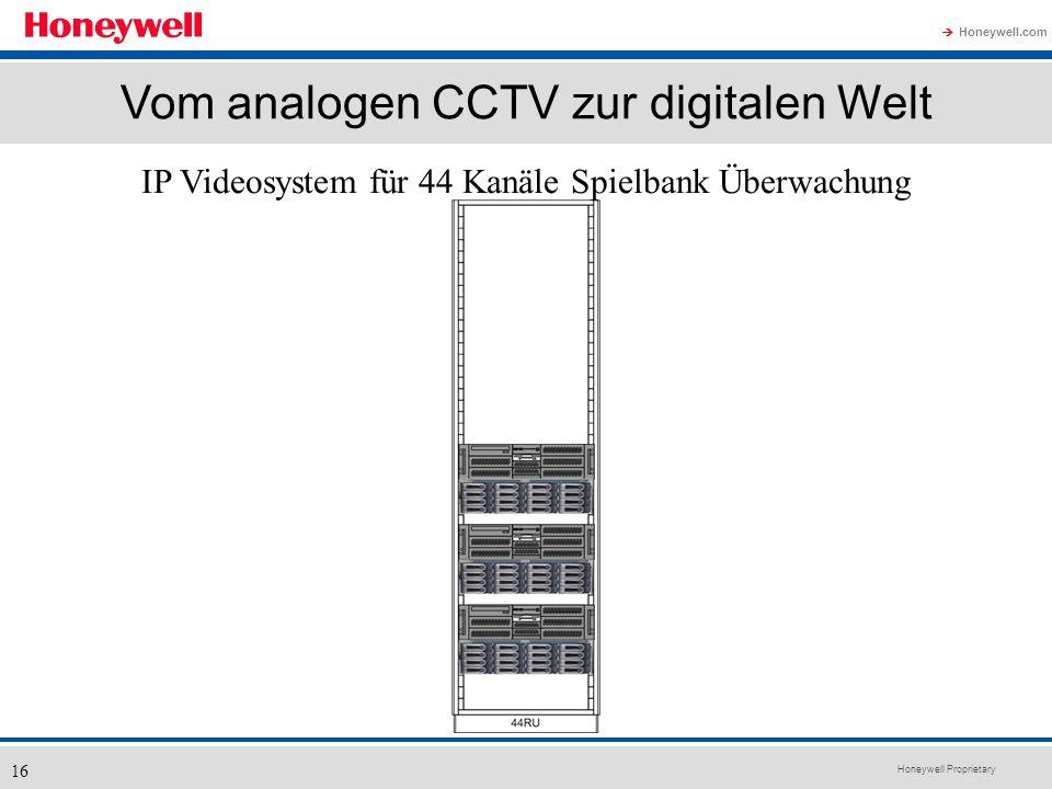 Honeywell Proprietary Honeywell.com 16 IP Videosystem für 44 Kanäle Spielbank Überwachung Vom analogen CCTV zur digitalen Welt