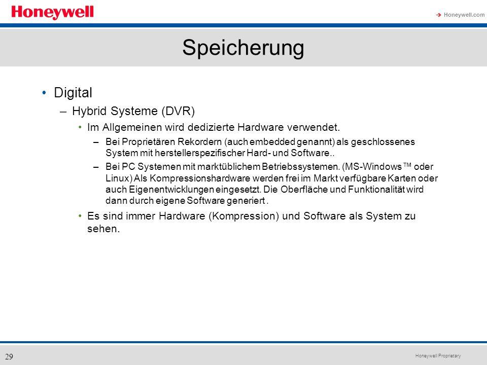 Honeywell Proprietary Honeywell.com 29 Speicherung Digital –Hybrid Systeme (DVR) Im Allgemeinen wird dedizierte Hardware verwendet. –Bei Proprietären