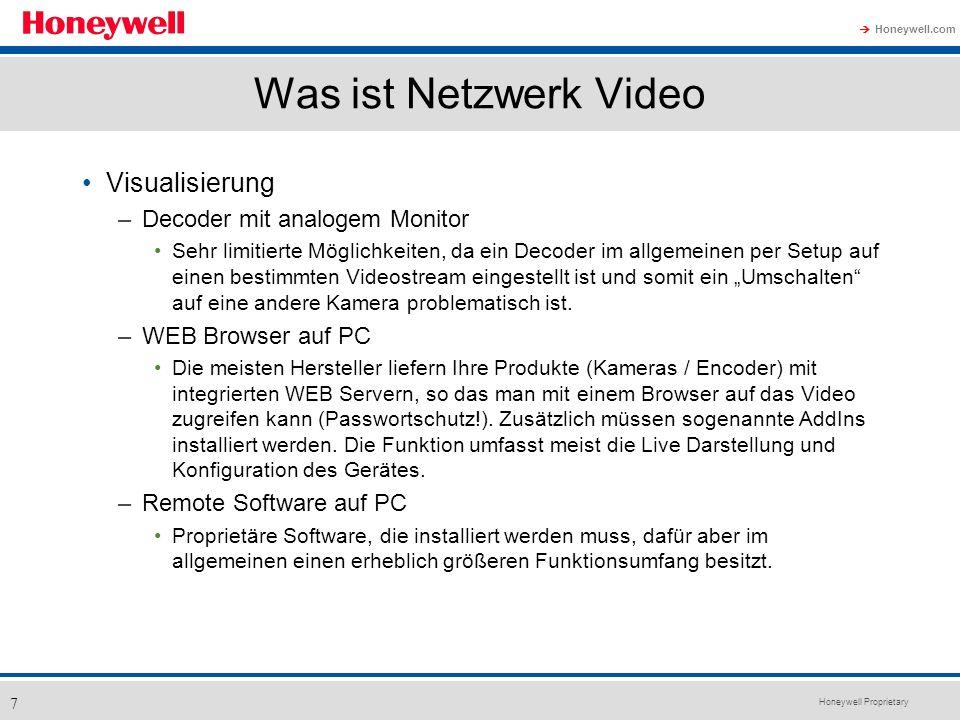 Honeywell Proprietary Honeywell.com 7 Was ist Netzwerk Video Visualisierung –Decoder mit analogem Monitor Sehr limitierte Möglichkeiten, da ein Decode