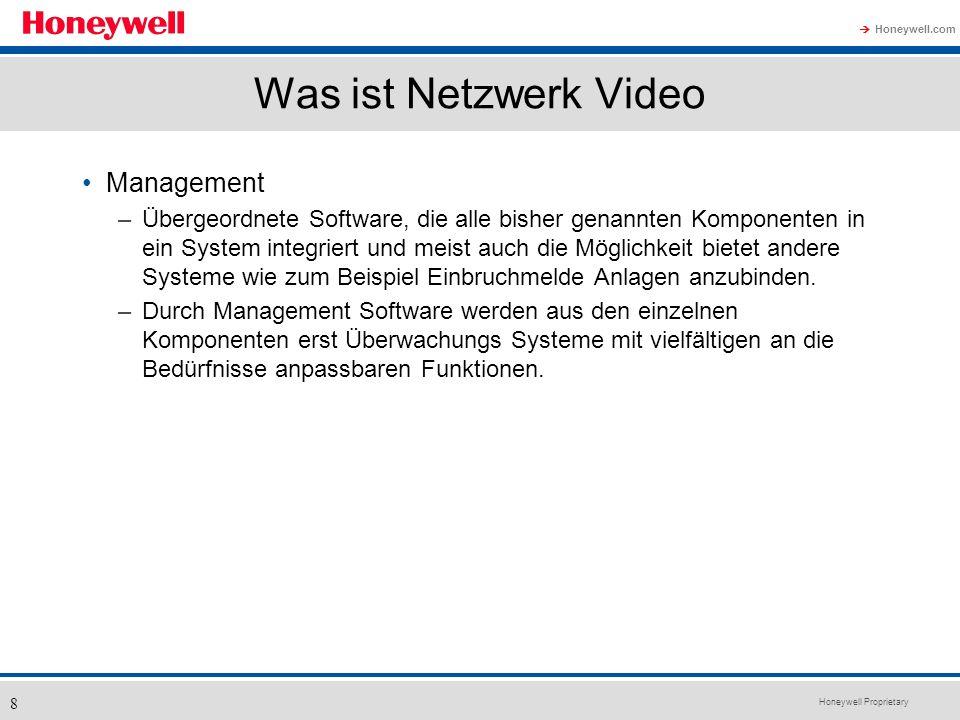Honeywell Proprietary Honeywell.com 8 Was ist Netzwerk Video Management –Übergeordnete Software, die alle bisher genannten Komponenten in ein System i