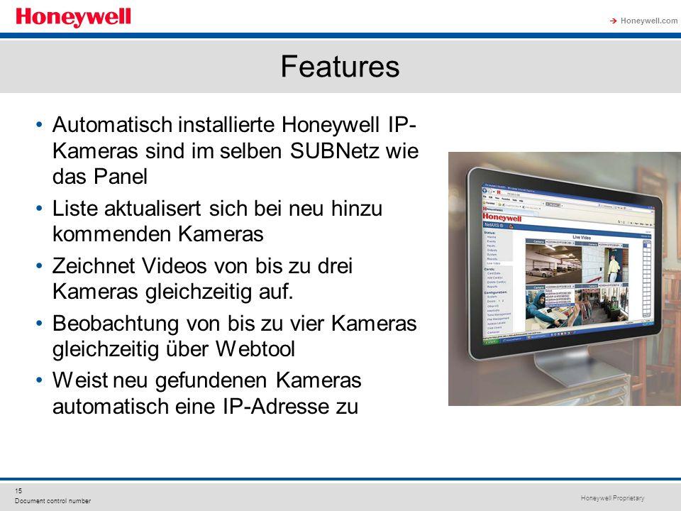 Honeywell Proprietary Honeywell.com 15 Document control number Features Automatisch installierte Honeywell IP- Kameras sind im selben SUBNetz wie das Panel Liste aktualisert sich bei neu hinzu kommenden Kameras Zeichnet Videos von bis zu drei Kameras gleichzeitig auf.