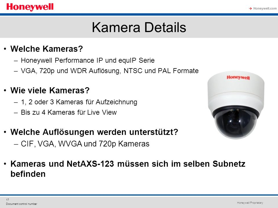 Honeywell Proprietary Honeywell.com 17 Document control number Kamera Details Welche Kameras? –Honeywell Performance IP und equIP Serie –VGA, 720p und