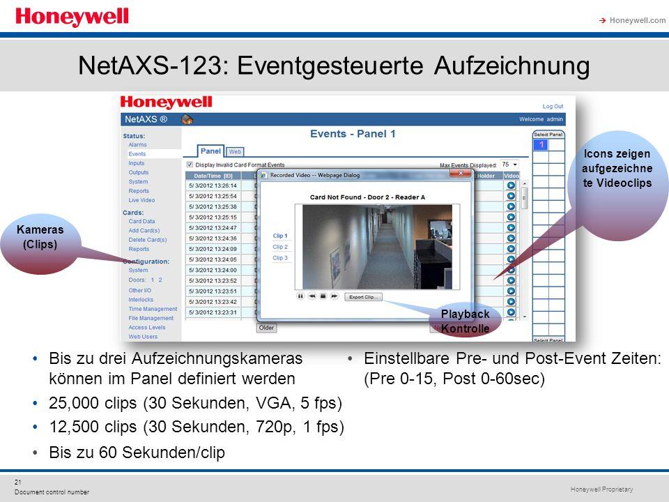 Honeywell Proprietary Honeywell.com 21 Document control number NetAXS-123: Eventgesteuerte Aufzeichnung Bis zu drei Aufzeichnungskameras können im Panel definiert werden 25,000 clips (30 Sekunden, VGA, 5 fps) 12,500 clips (30 Sekunden, 720p, 1 fps) Bis zu 60 Sekunden/clip Einstellbare Pre- und Post-Event Zeiten: (Pre 0-15, Post 0-60sec) Kameras (Clips) Playback Kontrolle Icons zeigen aufgezeichne te Videoclips