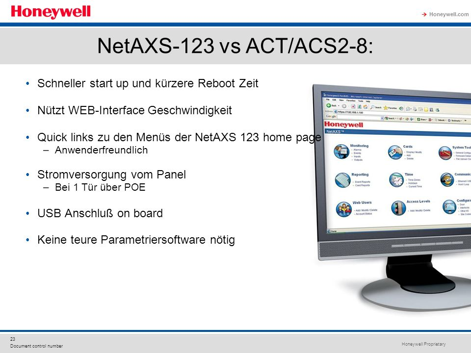 Honeywell Proprietary Honeywell.com 23 Document control number NetAXS-123 vs ACT/ACS2-8: Schneller start up und kürzere Reboot Zeit Nützt WEB-Interfac