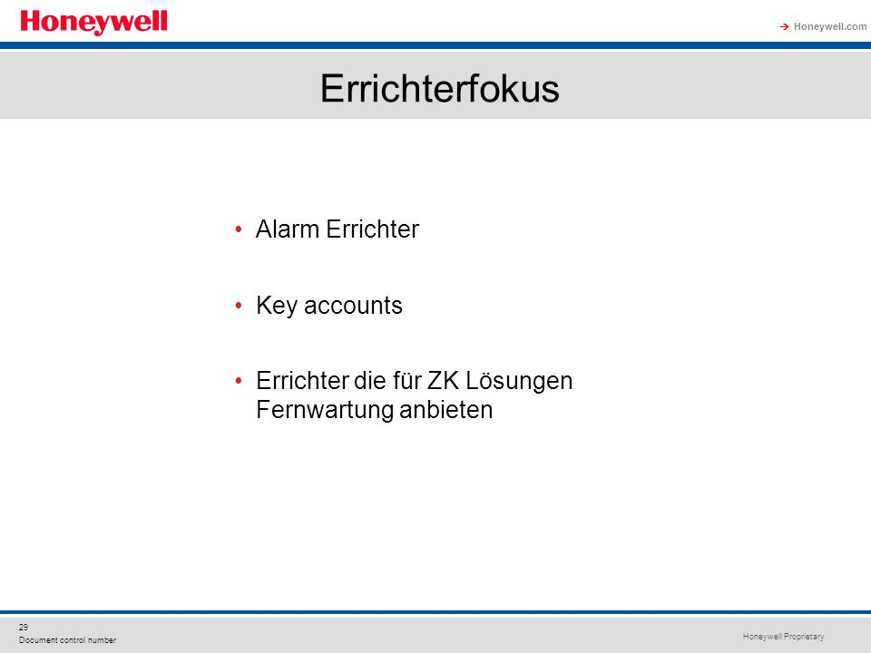 Honeywell Proprietary Honeywell.com 29 Document control number Errichterfokus Alarm Errichter Key accounts Errichter die für ZK Lösungen Fernwartung a