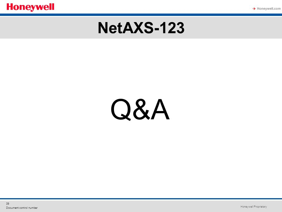 Honeywell Proprietary Honeywell.com 39 Document control number NetAXS-123 Q&A