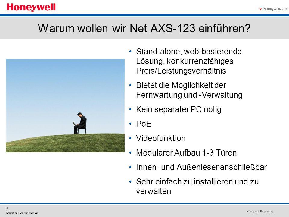 Honeywell Proprietary Honeywell.com 4 Document control number Warum wollen wir Net AXS-123 einführen? Stand-alone, web-basierende Lösung, konkurrenzfä