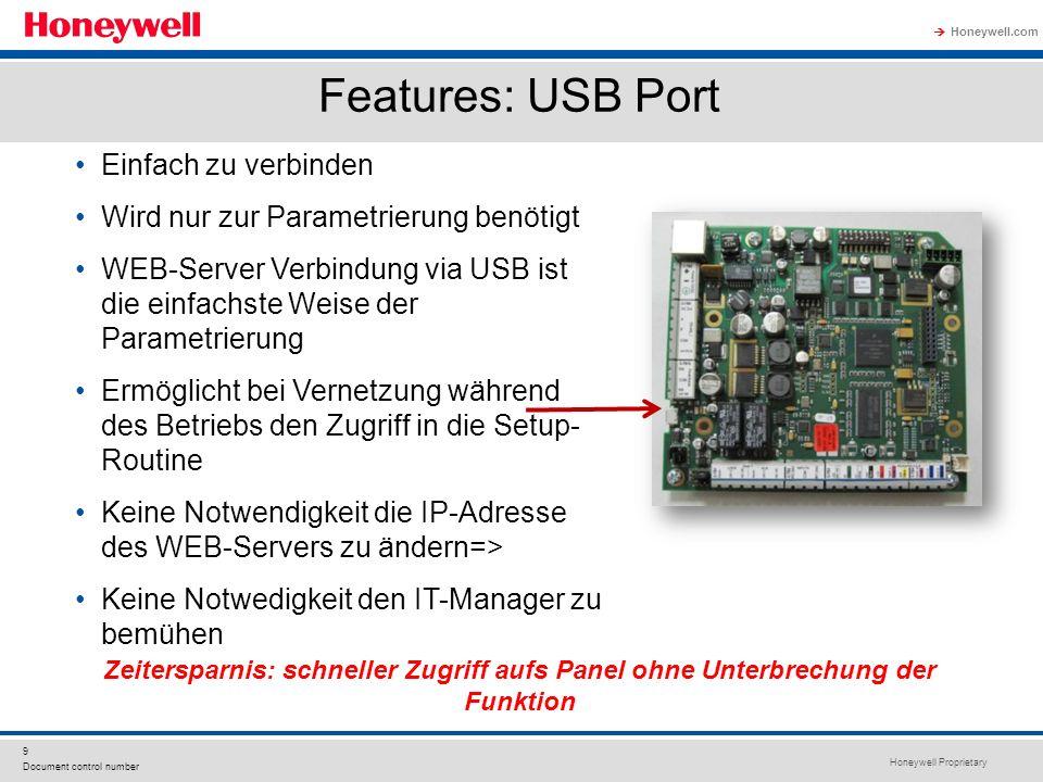 Honeywell Proprietary Honeywell.com 9 Document control number Features: USB Port Einfach zu verbinden Wird nur zur Parametrierung benötigt WEB-Server