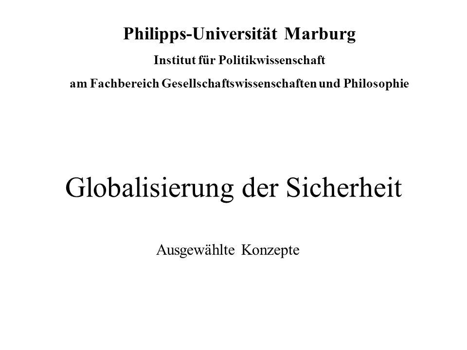 Globalisierung der Sicherheit Ausgewählte Konzepte Philipps-Universität Marburg Institut für Politikwissenschaft am Fachbereich Gesellschaftswissensch