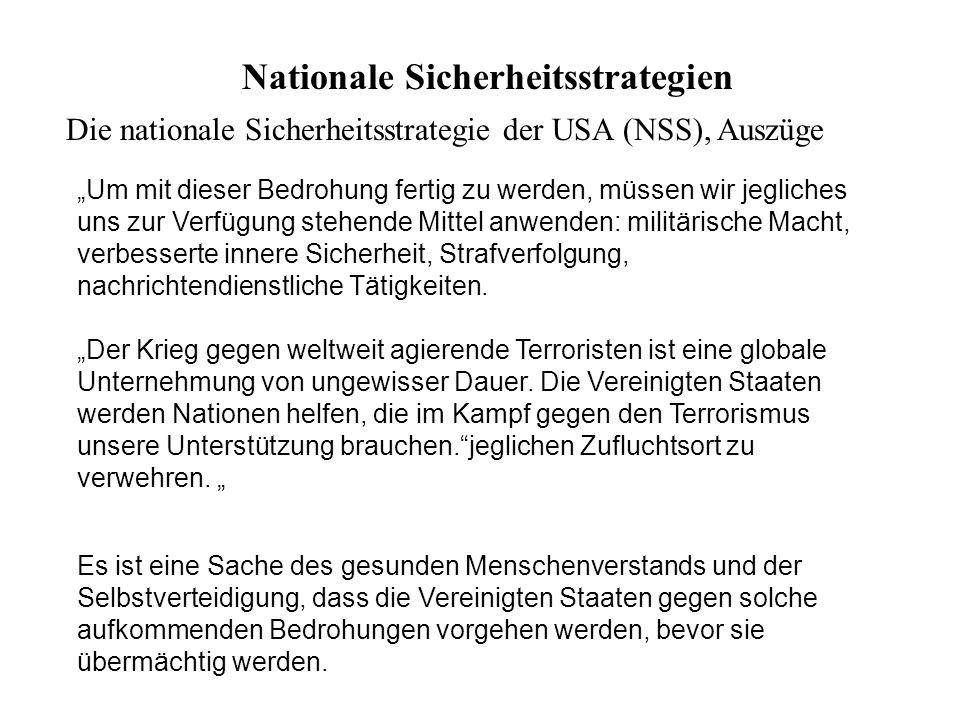 Nationale Sicherheitsstrategien Die nationale Sicherheitsstrategie der USA (NSS), Auszüge Um mit dieser Bedrohung fertig zu werden, müssen wir jeglich