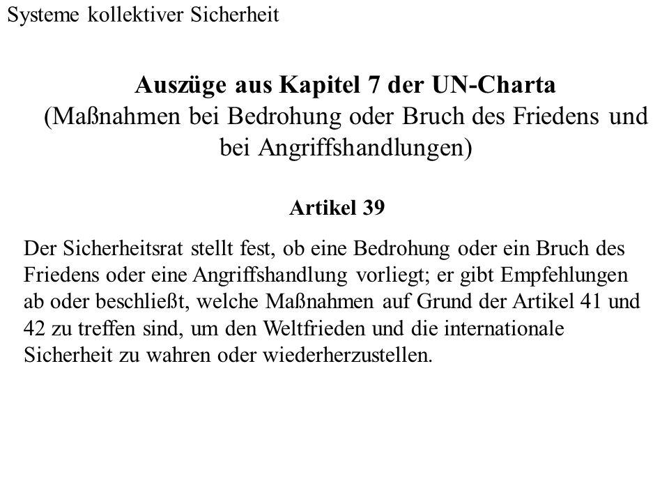 Auszüge aus Kapitel 7 der UN-Charta (Maßnahmen bei Bedrohung oder Bruch des Friedens und bei Angriffshandlungen) Systeme kollektiver Sicherheit Artike