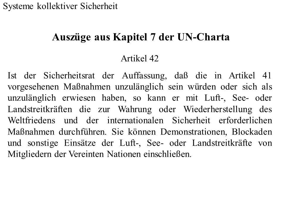 Auszüge aus Kapitel 7 der UN-Charta Systeme kollektiver Sicherheit Artikel 42 Ist der Sicherheitsrat der Auffassung, daß die in Artikel 41 vorgesehene