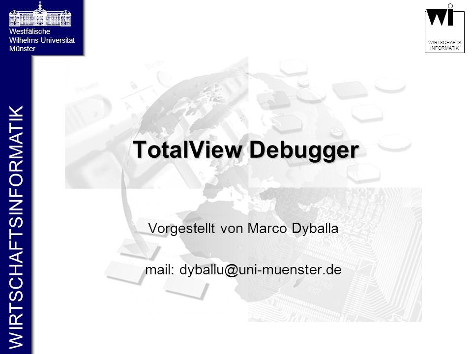 WIRTSCHAFTSINFORMATIK Westfälische Wilhelms-Universität Münster WIRTSCHAFTS INFORMATIK TotalView Debugger Vorgestellt von Marco Dyballa mail: dyballu@uni-muenster.de