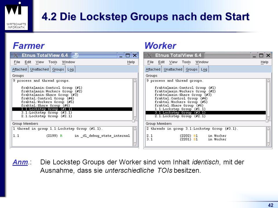 42 WIRTSCHAFTS INFORMATIK 4.2 Die Lockstep Groups nach dem Start Farmer Worker Anm.:Die Lockstep Groups der Worker sind vom Inhalt identisch, mit der Ausnahme, dass sie unterschiedliche TOIs besitzen.