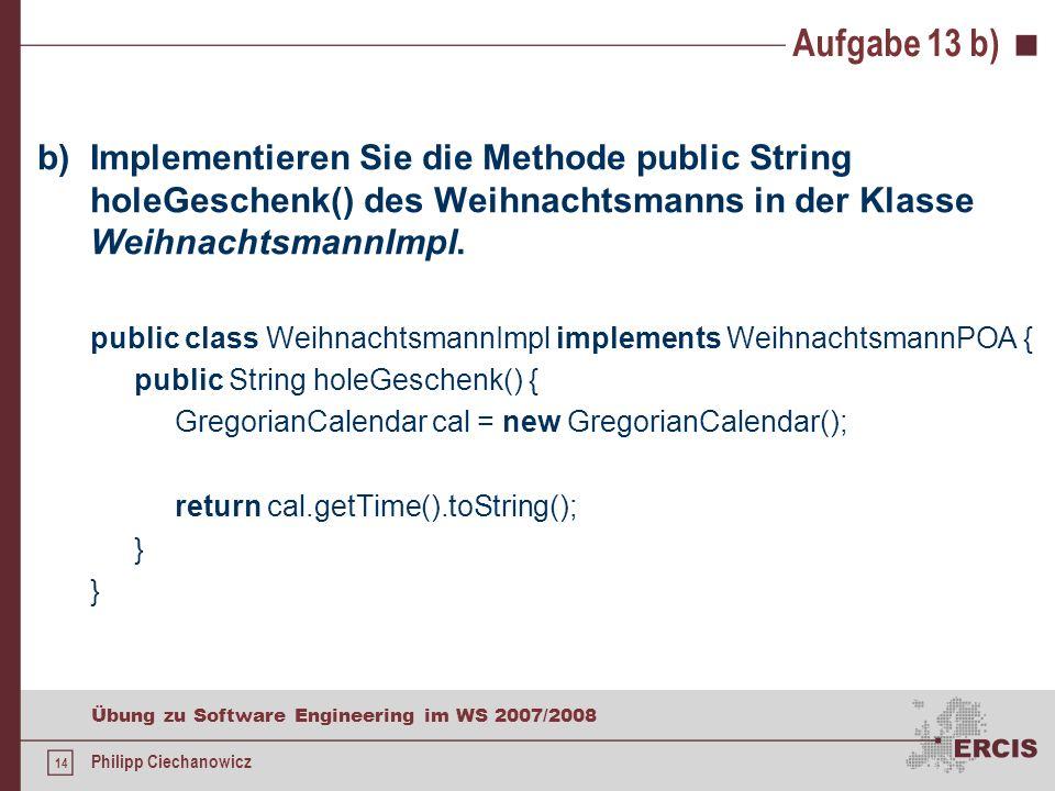 13 Übung zu Software Engineering im WS 2007/2008 Philipp Ciechanowicz Aufgabe 13 a) a)Spezifizieren Sie die Schnittstelle der Server-Klasse Weihnachts