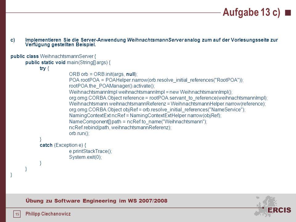 14 Übung zu Software Engineering im WS 2007/2008 Philipp Ciechanowicz Aufgabe 13 b) b)Implementieren Sie die Methode public String holeGeschenk() des