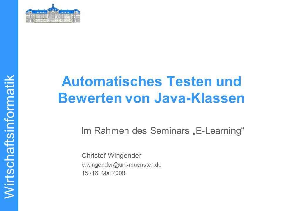 Wirtschaftsinformatik Christof Wingender c.wingender@uni-muenster.de 15./16. Mai 2008 Im Rahmen des Seminars E-Learning Automatisches Testen und Bewer