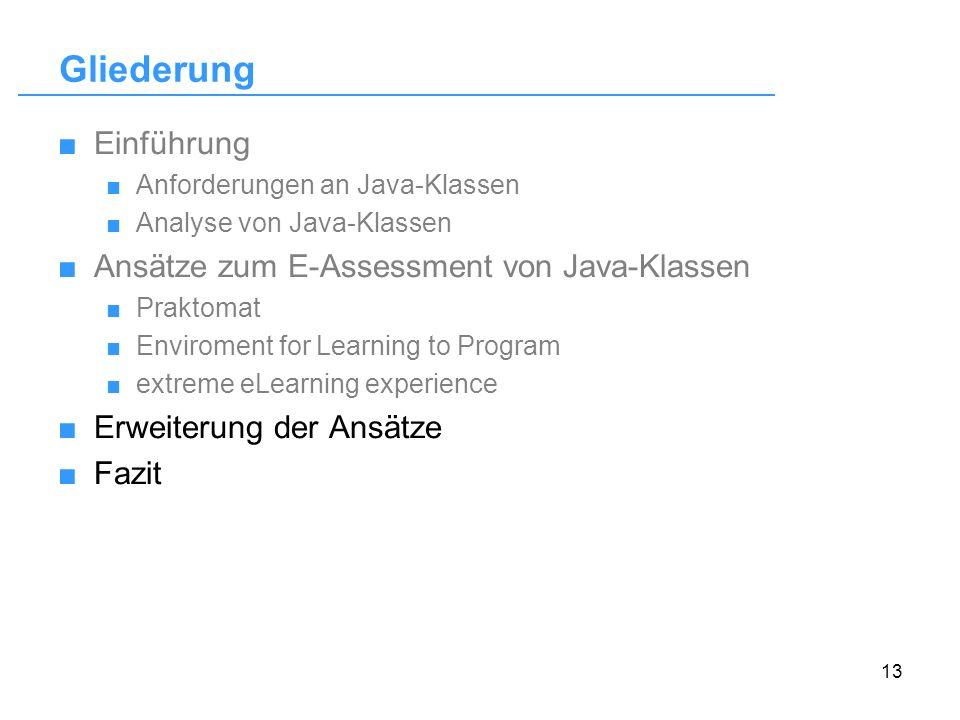 13 Gliederung Einführung Anforderungen an Java-Klassen Analyse von Java-Klassen Ansätze zum E-Assessment von Java-Klassen Praktomat Enviroment for Lea