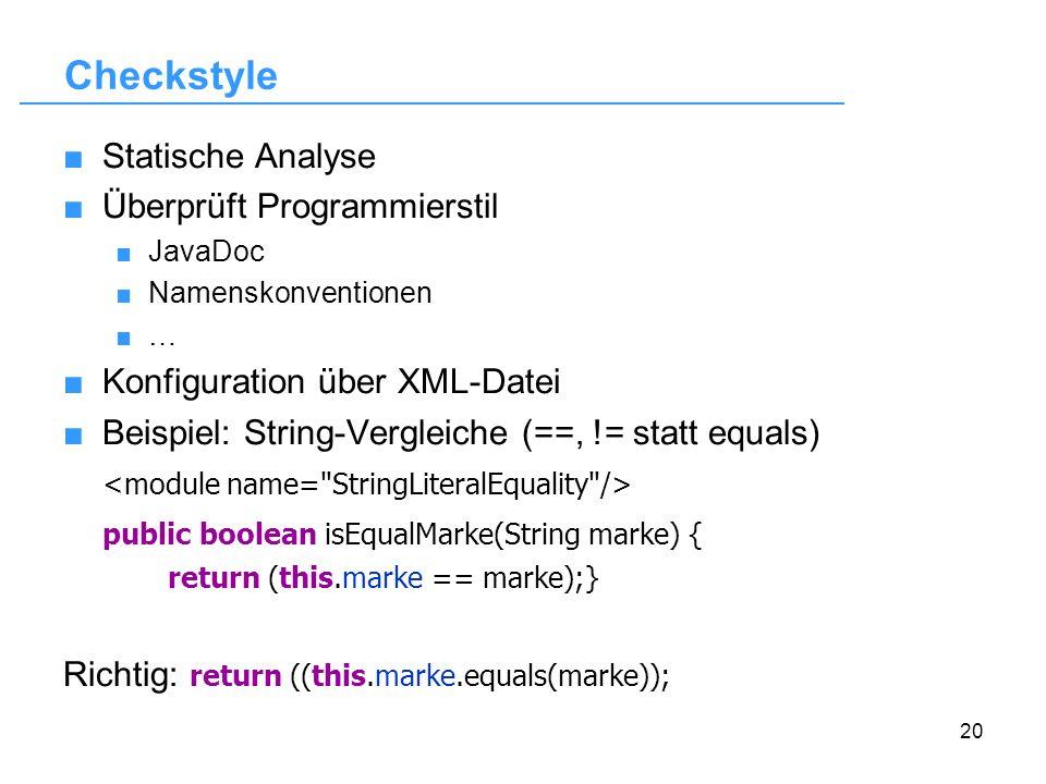 20 Checkstyle Statische Analyse Überprüft Programmierstil JavaDoc Namenskonventionen … Konfiguration über XML-Datei Beispiel: String-Vergleiche (==, !