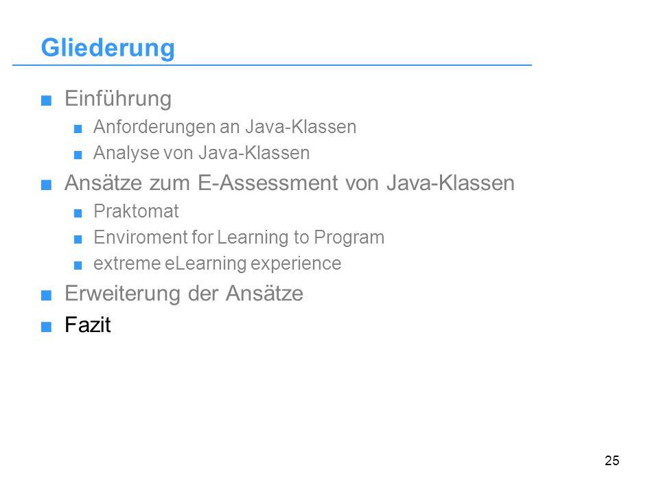 25 Gliederung Einführung Anforderungen an Java-Klassen Analyse von Java-Klassen Ansätze zum E-Assessment von Java-Klassen Praktomat Enviroment for Lea