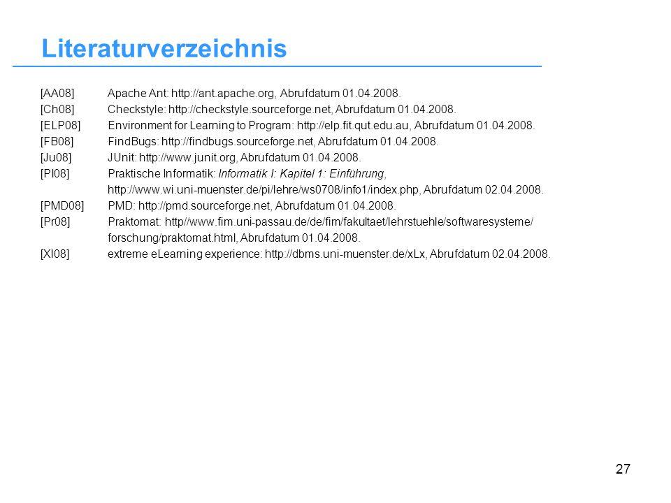 27 Literaturverzeichnis [AA08]Apache Ant: http://ant.apache.org, Abrufdatum 01.04.2008. [Ch08]Checkstyle: http://checkstyle.sourceforge.net, Abrufdatu