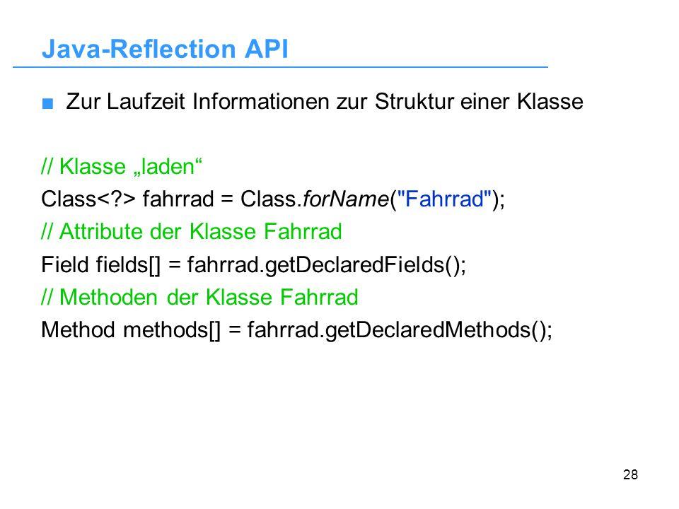 28 Java-Reflection API Zur Laufzeit Informationen zur Struktur einer Klasse // Klasse laden Class fahrrad = Class.forName(
