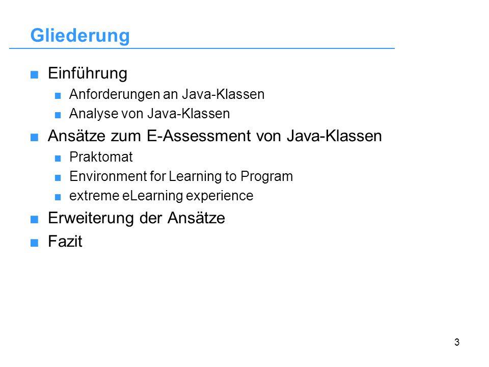 3 Gliederung Einführung Anforderungen an Java-Klassen Analyse von Java-Klassen Ansätze zum E-Assessment von Java-Klassen Praktomat Environment for Lea