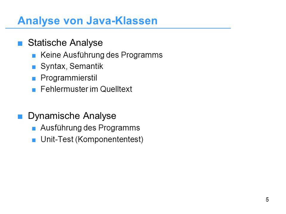 5 Analyse von Java-Klassen Statische Analyse Keine Ausführung des Programms Syntax, Semantik Programmierstil Fehlermuster im Quelltext Dynamische Anal
