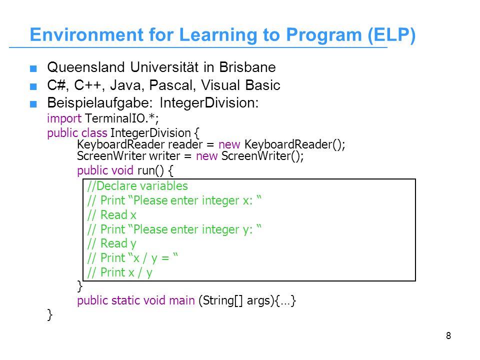 9 Programmierstil-Überprüfung: Java-Reflection API Normalisierung Quelltext-Fragment /* Zu lösender Abschnitt: */ vor = 0; nach = 1; for (int i = 3; i<= grenze; i++){ hilf = vor + nach vor = nach; nach = hilf } /* Ende zu lösender Abschnitt */ Environment for Learning to Program (ELP)