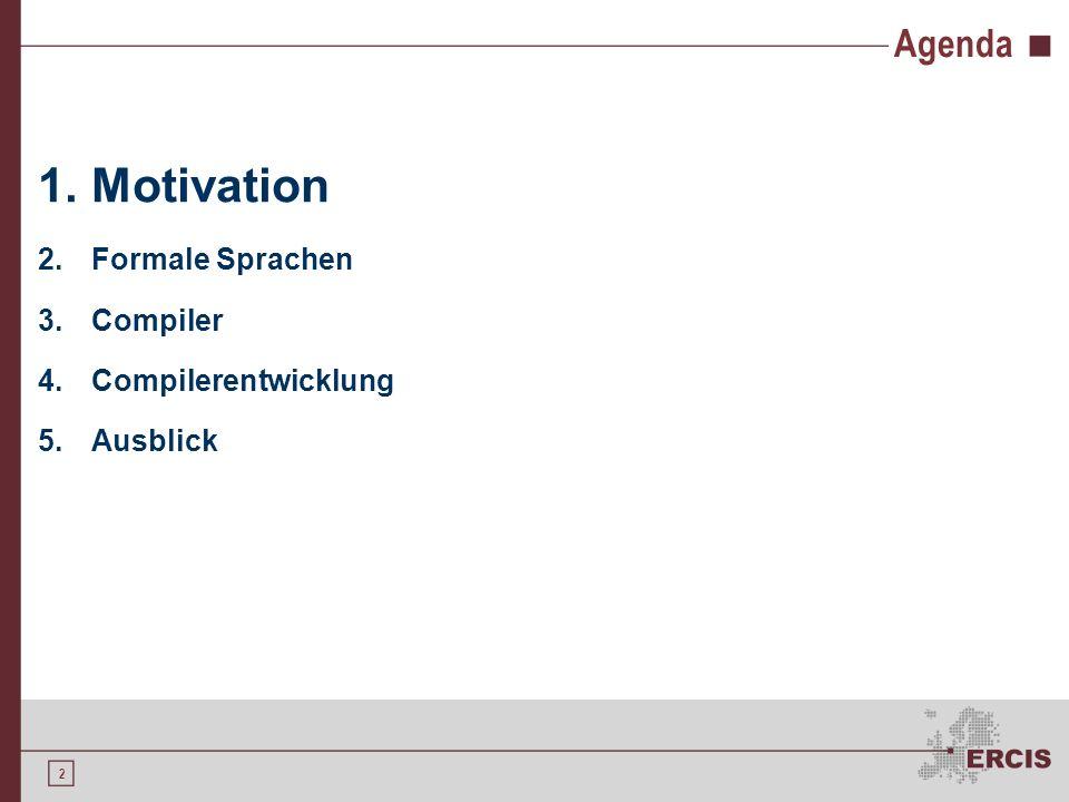 1 Agenda 1.Motivation 2.Formale Sprachen 3.Compiler 4.Compilerentwicklung 5.Ausblick
