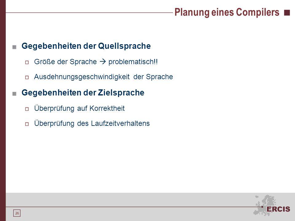 25 Agenda 1.Motivation 2.Formale Sprachen 3.Compiler 4.Compilerentwicklung 5.Ausblick