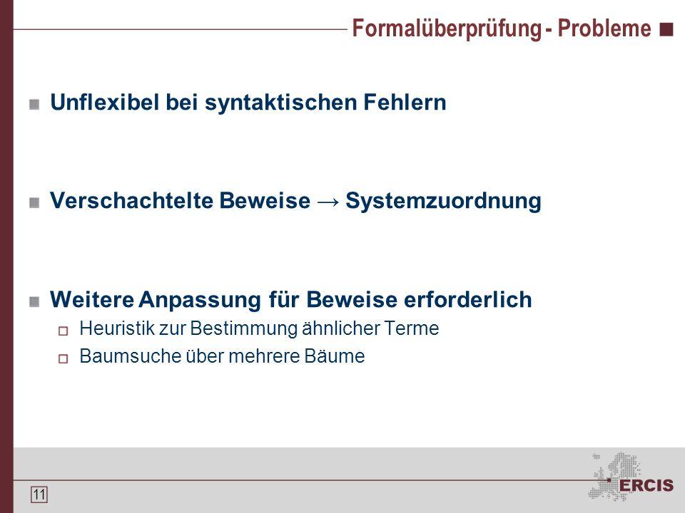 10 Formalüberprüfung II Rückschlüsse Formalabbildung Beweisschritt Formalabbildung zur Überprüfung geeignetes System Beweisschritt zur Überprüfung geeignetes System Kombinationsmöglichkeiten CAS zur Überprüfung einfacher Berechnungen Theorembeweiser für Verfahrensweisen