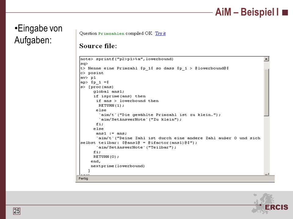 24 AiM (Assessment in Mathematics) Entwickelt zur Begleitung des Unterrichts Integration von Maple Verbotene Ausdrücke Liste von bekannten Fehlerquellen Nicht für Beweise konzipiert