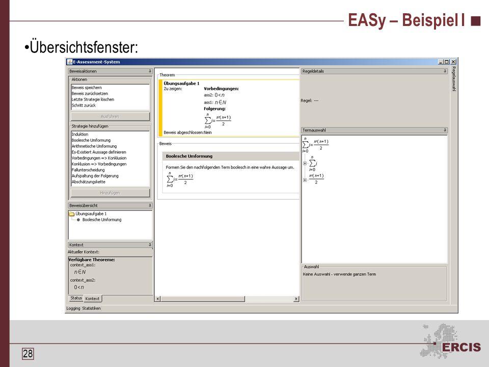 27 EASy Beweisüberprüfung durch Eigenentwicklung Konzipiert für Anwendungsfälle in Informatik II Fallunterscheidungen Induktion (Aufwands-)Abschätzungen Umformung von Theoremen Strategische Operationen Regeln