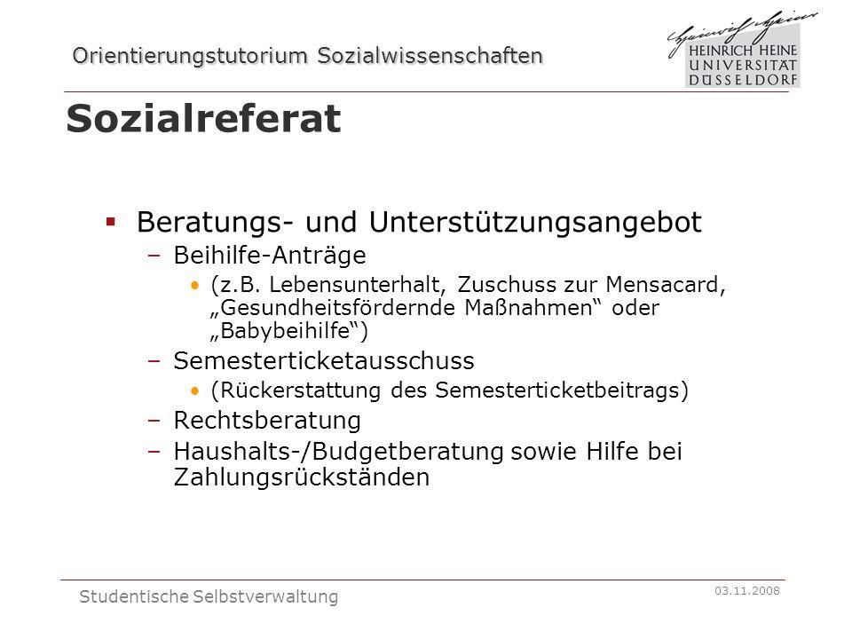 Orientierungstutorium Sozialwissenschaften 03.11.2008 Studentische Selbstverwaltung Sozialreferat Beratungs- und Unterstützungsangebot –Beihilfe-Anträ