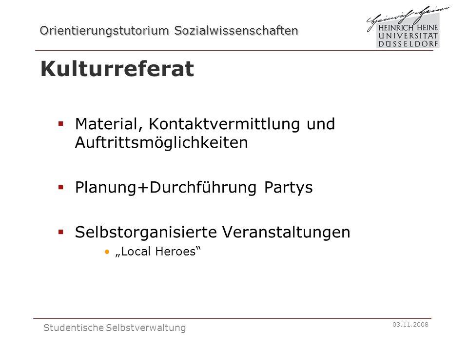Orientierungstutorium Sozialwissenschaften 03.11.2008 Studentische Selbstverwaltung Kulturreferat Material, Kontaktvermittlung und Auftrittsmöglichkei
