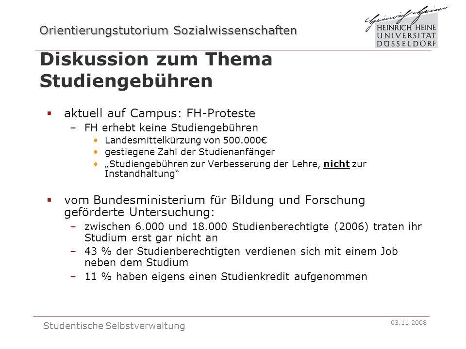Orientierungstutorium Sozialwissenschaften 03.11.2008 Studentische Selbstverwaltung Diskussion zum Thema Studiengebühren aktuell auf Campus:FH-Protest