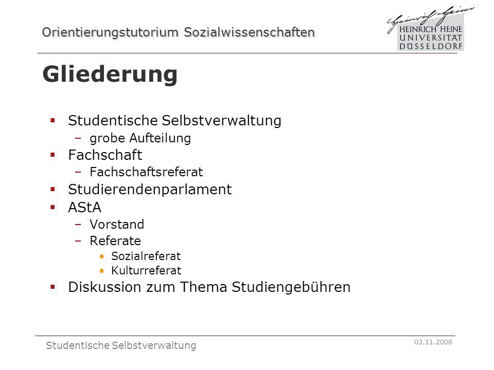 Orientierungstutorium Sozialwissenschaften 03.11.2008 Studentische Selbstverwaltung Quellen: http://asta.uni-duesseldorf.de/uber-uns/ http://wwwalt.phil-fak.uni- duesseldorf.de/fachschaften/fssoz/wordpress /?page_id=28 http://wwwalt.phil-fak.uni- duesseldorf.de/fachschaften/fssoz/wordpress /?page_id=28 http://his.de/pdf/pub_fh/fh-200815.pdf