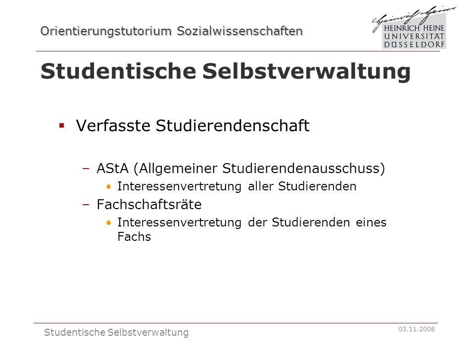 Orientierungstutorium Sozialwissenschaften 03.11.2008 Studentische Selbstverwaltung Verfasste Studierendenschaft –AStA (Allgemeiner Studierendenaussch