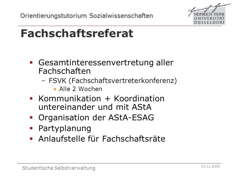 Orientierungstutorium Sozialwissenschaften 03.11.2008 Studentische Selbstverwaltung Fachschaftsreferat Gesamtinteressenvertretung aller Fachschaften –