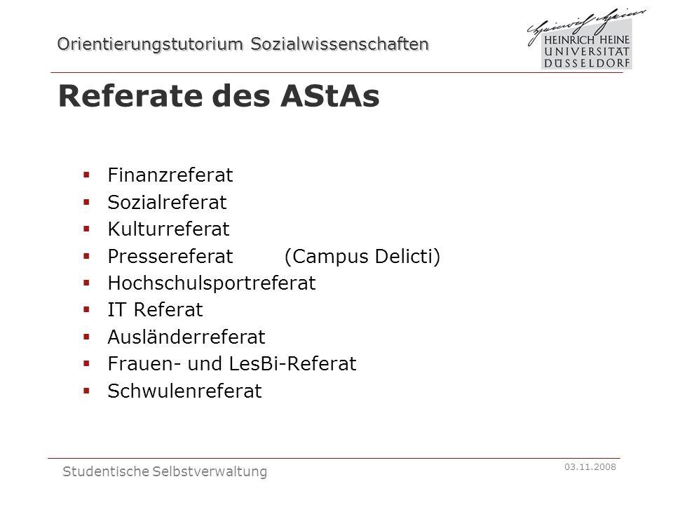 Orientierungstutorium Sozialwissenschaften 03.11.2008 Studentische Selbstverwaltung Referate des AStAs Finanzreferat Sozialreferat Kulturreferat Press