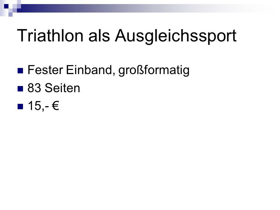 Triathlon als Ausgleichssport Fester Einband, großformatig 83 Seiten 15,-